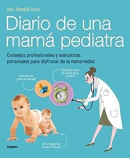 Diario de una mamá pediatra: Consejos profesionales y anécdotas personales para disfrutar de la maternidad