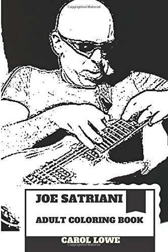 Joe Satriani Adult Coloring Book: Steve Vai and Kirk Hammett Teacher and Bestselling Instrumentalist, Great Guitar Talent and Musician Inspired Adult Coloring Book (Joe Satriani Books)