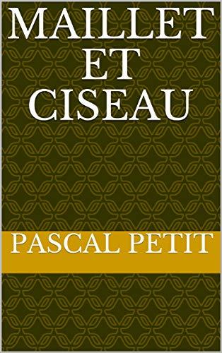 MAILLET ET CISEAU par PASCAL PETIT