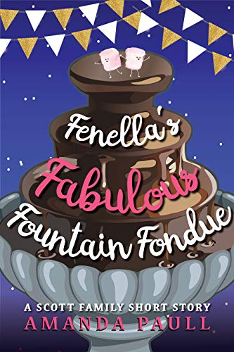 Fenella's Fabulous Fountain Fondue (Scott Family Short Stories Book 3) (English Edition)