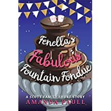 Fenella's Fabulous Fountain Fondue (Scott Family Short Stories Book 3)