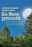 Die Mondgymnastik: Sanfte Übungen für natürliche Gesundheit - im Wellenschlag von Mond- und Naturrhythmen - - Johanna Paungger, Thomas Poppe