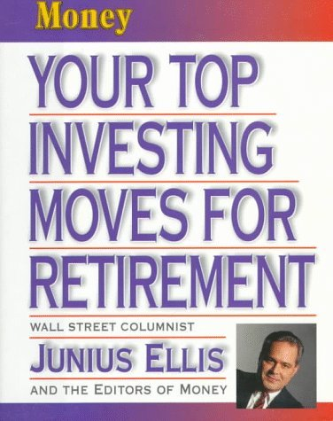 Your Top Investing Moves for Retirement by Junius Ellis (1998-03-02)