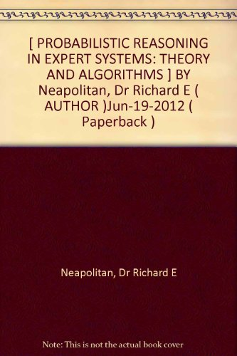 [ PROBABILISTIC REASONING IN EXPERT SYSTEMS: THEORY AND ALGORITHMS ] BY Neapolitan, Dr Richard E ( AUTHOR )Jun-19-2012 ( Paperback )