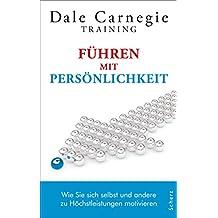 Führen mit Persönlichkeit: Wie Sie sich selbst und andere zu Höchstleistungen motivieren (Dale Carnegie)