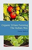 #4: Organic Urban Farming, The Indian Way: Comprehensive Guide to Organic Gardening for Urban Spaces in India (Organic Farming Book 1)