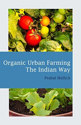 Organic Urban Farming, The Indian Way: Comprehensive Guide to Organic  Gardening for Urban Spaces in India (Organic Farming Book 1)