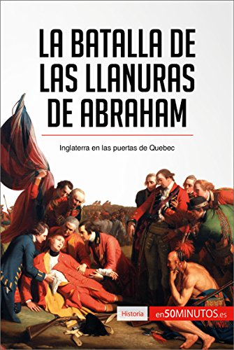 La batalla de las Llanuras de Abraham: Inglaterra en las puertas de Quebec (Historia) por 50Minutos.es