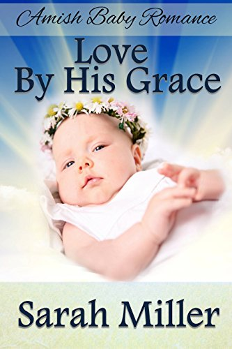 Amish Baby Romance Love By His Grace Amish Inspirational Romance
