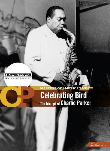 Celebrating Bird - The Triumph of Charlie Parker: Masters of American Music