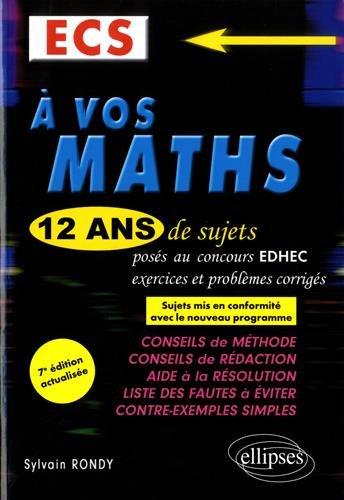 A vos maths ! 12 ans de sujets corrigs poss au concours EDHEC de 2006  2017 - ECS - 7e dition actualise