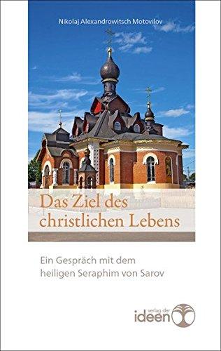 Das Ziel des christlichen Lebens. Ein Gespräch mit dem heiligen Seraphim von Sarov. Übersetzt und mit einem Vorwort versehen von Bonifaz Tittel