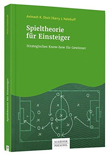 Spieltheorie für Einsteiger: Strategisches Know-how für Gewinner