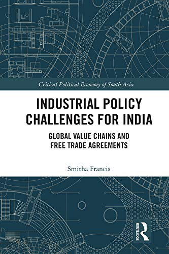 Industrial Policy Challenges for India: Global Value Chains and Free Trade Agreements (Critical Political Economy of South Asia) (English Edition)