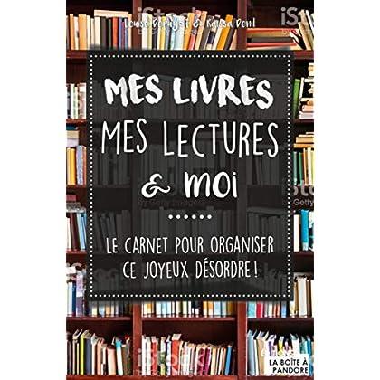 Mes livres, mes lectures et moi - Le carnet pour organiser ce joyeux désordre !