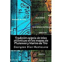 Tradición egipcia de islas atlánticas en los mapas de Ptolemeo y Marino de Tiro: La Islas Afortunadas, la Isla de las Amazonas, Eritia, Cerne y las (Atlantología Histórico-Científica, Band 4)
