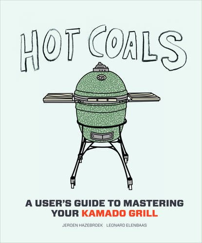 Hot Coals: Recipes for Big Green Eggs and other Kamado Grills