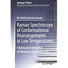 [(Raman Spectroscopy of Conformational Rearrangements at Low Temperatures : Folding and Stretching of Alkanes in Supersonic Jets)] [By (author) Nils Olaf Bernd Luttschwager] published on (October, 2014)