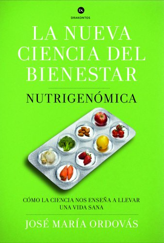 Descargar Libro La nueva ciencia del bienestar: Nutrigenómica. Cómo la ciencia nos enseña a llevar una vida sana de José María Ordovás