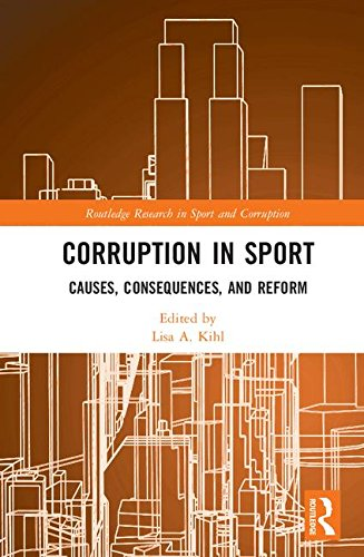 Corruption in sport : causes, consequences, and reform / ed. by Lisa A. Kihl | Kihl, Lisa A. Editor.