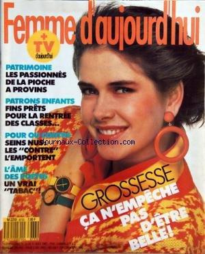 FEMME D'AUJOURD'HUI [No 33] du 17/08/1987 - GROSSESSE / CA M'EMPECHE PAS D'ETRE BELLE -PATRIMOINE / LES PASSIONNES DE LA PIOCHE A PROVINS -PATRONS ENFANTS / FINS PRETS POUR LA RENTREE DES CLASSES -POUR OU CONTRE / SEINS NUS -L'AME DES POETES