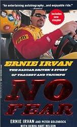 No Fear: Ernie Irvan, The NASCAR Driver's Story of Tragedy & Triumph by Ernie Irvan (2000-01-01)