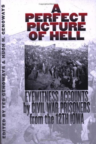 a-perfect-picture-of-hell-eyewitness-accounts-by-civil-war-prisoners-from-the-12th-iowa