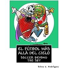 El fútbol más allá del cielo - Libro bilingüe para niños: Soccer beyond the sky - Bilingual book. Ingles-Español. English-Spanish