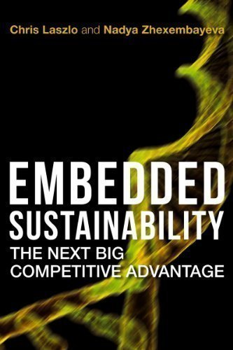 Embedded Sustainability: The Next Big Competitive Advantage by Chris Laszlo, Nadya Zhexembayeva (2011) Hardcover