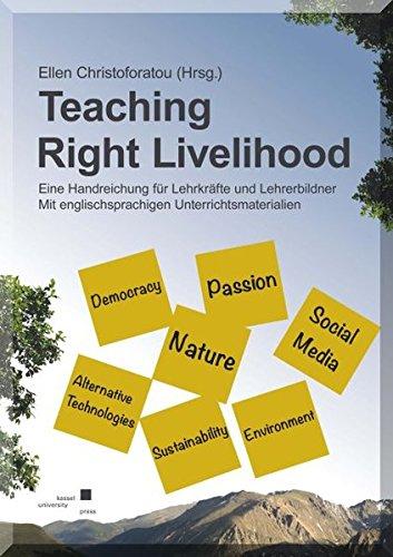 Teaching Right Livelihood: Eine Handreichung für Lehrkräfte und Lehrerbildner. Mit englischsprachigen Unterrichtsmaterialien