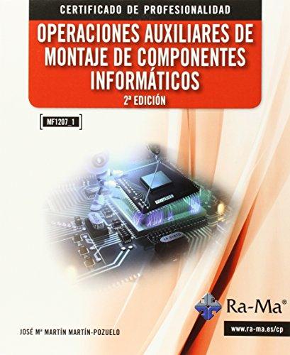 Operaciones auxiliares de montaje de componentes informáticos. 2ª edición MF1207_1 (Cp - Certificado Profesionalidad) por José Mª Martin Martin-Pozuelo