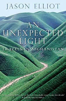 An Unexpected Light: Travels in Afghanistan by [Elliot, Jason]