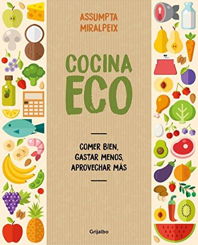 Cocina eco: Comer bien, gastar menos, aprovechar más (Vivir mejor)