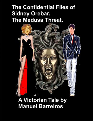Book cover image for The Confidential Files of Sidney Orebar.The Medusa Threat.: A Victorian Tale.