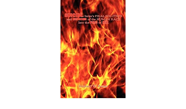 SUICIDE: Satan's FINAL SOLUTION and GENOCIDE of the HUMAN RACE Into the FIRES of HELL
