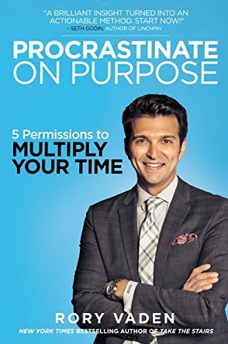 Procrastinate on Purpose HB: 5 Permissions to Multiply Your Time by Rory Vaden (2015-01-06)