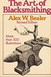 The Art of Blacksmithing by Alex W Bealer (1976-08-01)