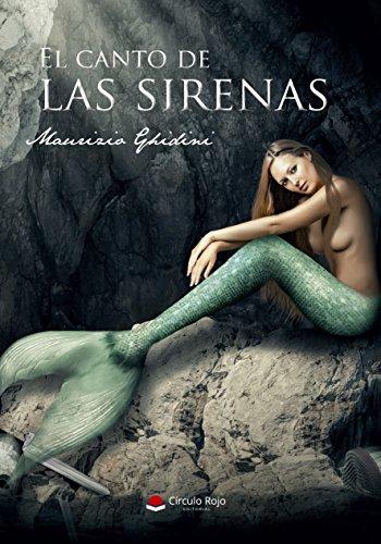 El Canto de Las Sirenas: Poemas, Relatos y Reflexiones por Maurizio Ghidini