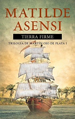 Tierra Firme: Trilogía Martín Ojo de Plata I (Martin Ojo de Plata nº 1) por Matilde Asensi
