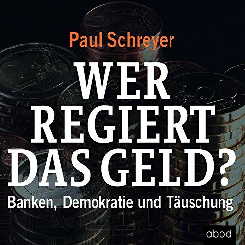 Wer regiert das Geld? Banken, Demokratie und Täuschung
