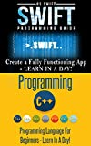 App Development: Swift and C ++ : Programming Guide: Learn In A Day! (Swift, C++, Mobile Apps, Apps) (English Edition)