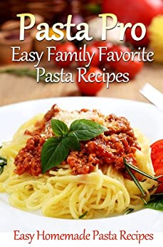 Pasta Pro: Easy Family Favorite Pasta Recipes (English Edition) par [Cooking Penguin]