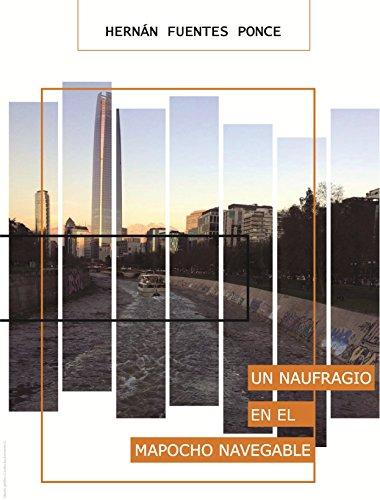 UN NAUFRAGIO EN EL MAPOCHO NAVEGABLE por Hernán Fuentes