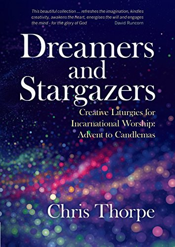 Dreamers and Stargazers: Creative Liturgies for Incarnational Worship: Advent to Candlemas