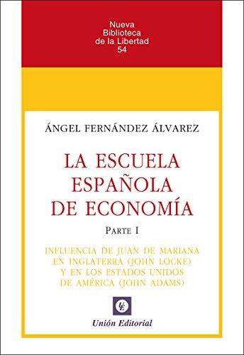 La Escuela Española de Economía: Parte I. Influencia de Juan de Mariana en Inglaterra (John Locke) y los Estados Unidos de América (John Adams) (Nueva Biblioteca de la Libertad nº 54)