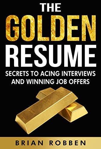 The Golden Resume: Secrets To Acing Interviews And Winning Job Offers (English Edition)
