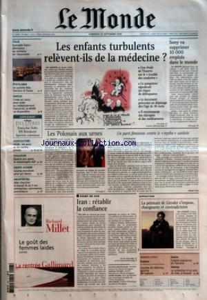 MONDE (LE) [No 18869] du 23/09/2005 - ITALIE - SCANDALE FAZIO - DEMISSION DU MINISTRE DE L'ECONOMIE - ETATS-UNIS - LE CYCLONE RITA MENACE LE TEXAS - EMPLOI - CREEE EN 2003 POUR AIDER AU REDEPLOIEMENT INDUSTRIEL, LA MIME VA DISPARAITRE - AGRICULTURE - OGM - LES POUR ET LES CONTRE - PROCES - TOULOUSE - QUATRE ANS APRES LA CATASTROPHE - GRIPPE AVIAIRE - COURSE MONDIALE POUR UN VACCIN - ARCHITECTES - ALLER CHERCHER LE TRAVAIL LA OU IL EST - ENTREPRISES, COMMERCES, PROMOTEURS -