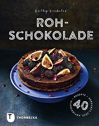 Rohschokolade: 40 Rezepte - herzhaft, süß, antioxidativ