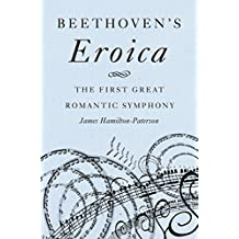 Beethoven's Eroica: The First Great Romantic Symphony (English Edition)