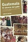 https://libros.plus/guatemala-el-silencio-del-gallo-un-misionero-espanol-en-la-guerra-mas-cruenta-de-america/